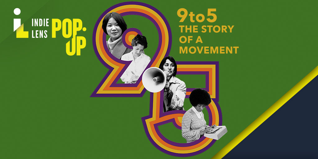 "Green background, stylized ""9-5"" graphic, movie title, text ""indie lens pop-up,"" and five black-and-white images of women of different races taking notes, typing, and speaking into a megaphone"